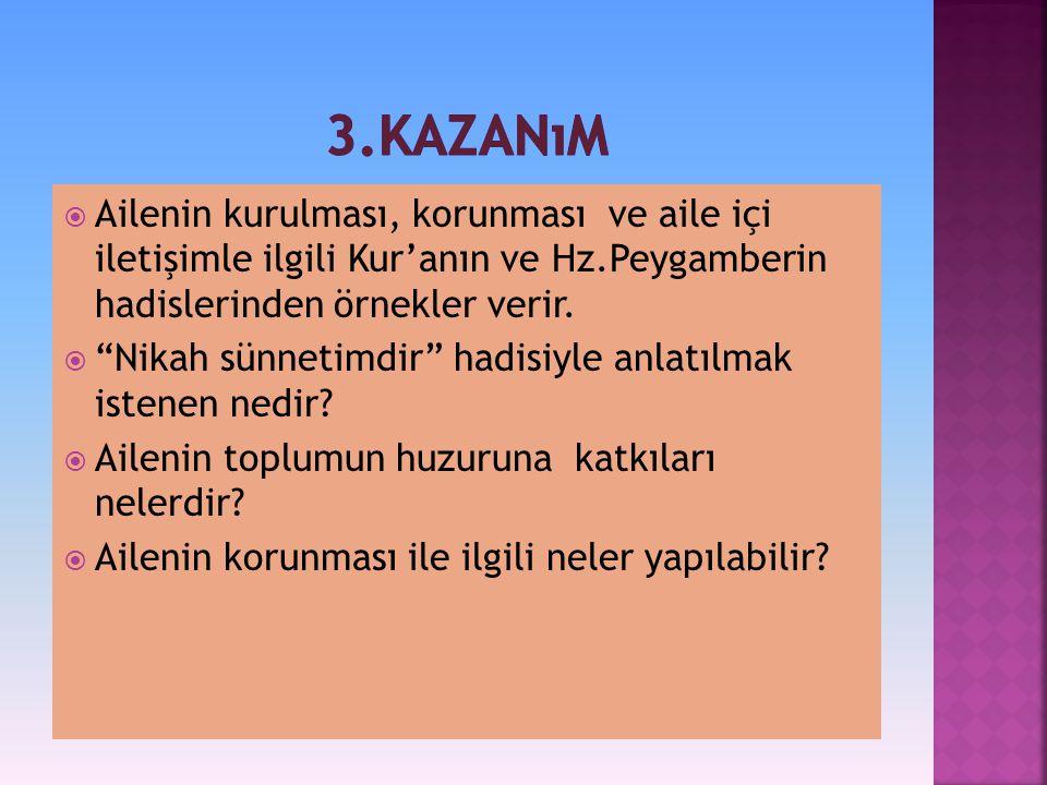  Ailenin kurulması, korunması ve aile içi iletişimle ilgili Kur'anın ve Hz.Peygamberin hadislerinden örnekler verir.