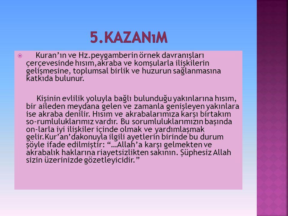  Kuran'ın ve Hz.peygamberin örnek davranışları çerçevesinde hısım,akraba ve komşularla ilişkilerin gelişmesine, toplumsal birlik ve huzurun sağlanmasına katkıda bulunur.