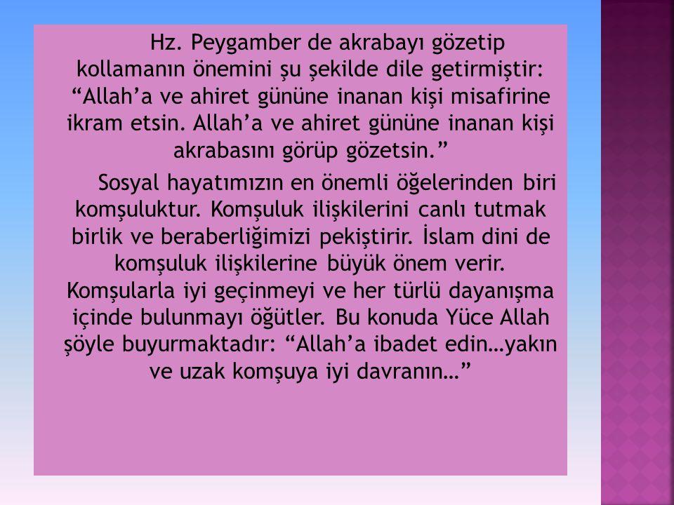 """Hz. Peygamber de akrabayı gözetip kollamanın önemini şu şekilde dile getirmiştir: """"Allah'a ve ahiret gününe inanan kişi misafirine ikram etsin. Allah'"""
