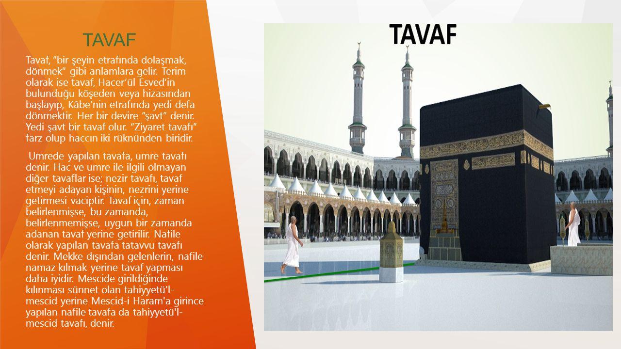 """TAVAF Tavaf, """"bir şeyin etrafında dolaşmak, dönmek"""" gibi anlamlara gelir. Terim olarak ise tavaf, Hacer'ül Esved'in bulunduğu köşeden veya hizasından"""