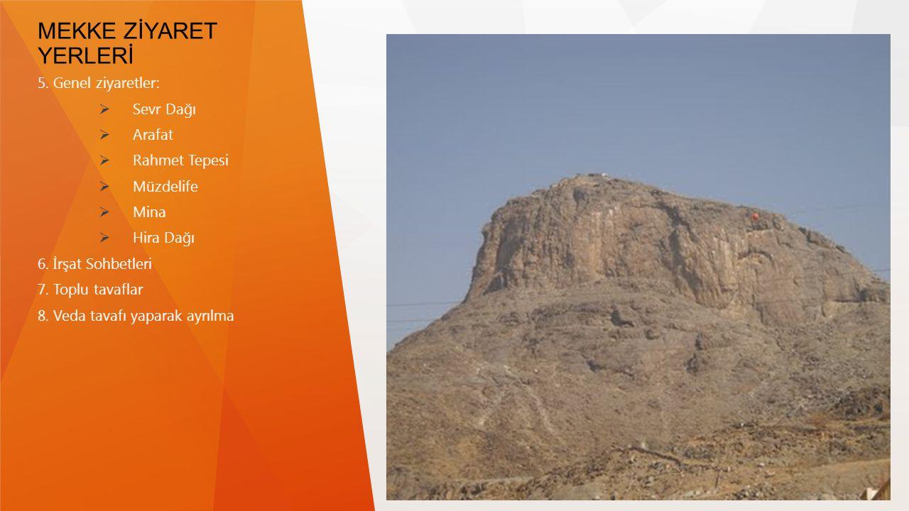 MEKKE ZİYARET YERLERİ 5. Genel ziyaretler:  Sevr Dağı  Arafat  Rahmet Tepesi  Müzdelife  Mina  Hira Dağı 6. İrşat Sohbetleri 7. Toplu tavaflar 8