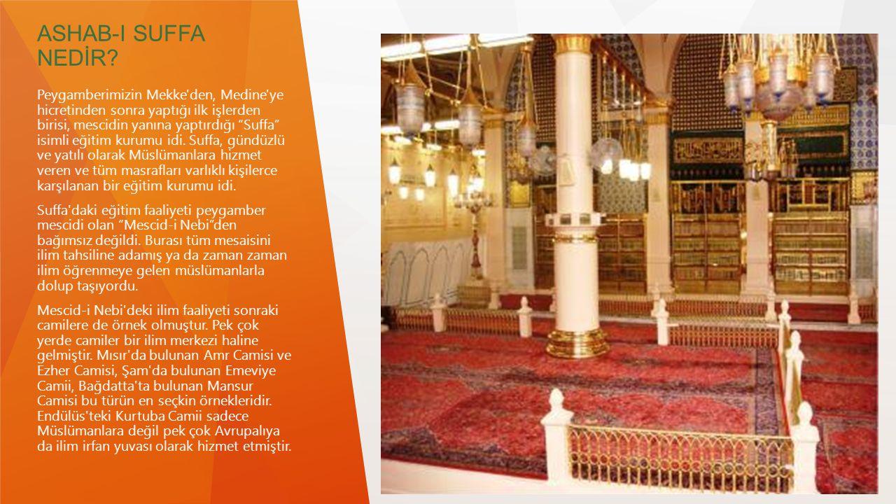 """ASHAB-I SUFFA NEDİR? Peygamberimizin Mekke'den, Medine'ye hicretinden sonra yaptığı ilk işlerden birisi, mescidin yanına yaptırdığı """"Suffa"""" isimli eği"""