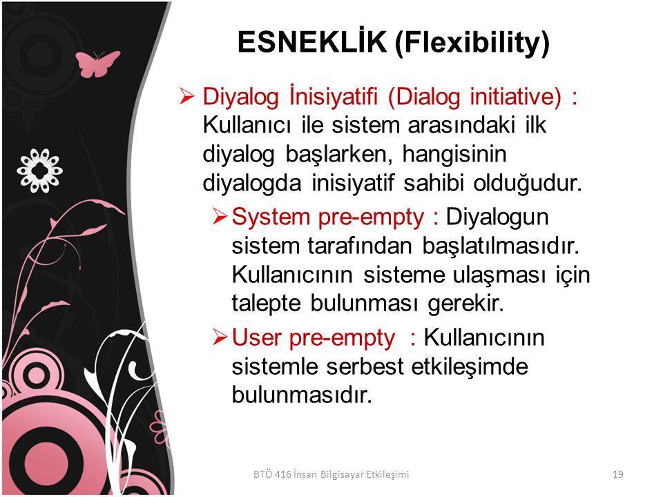 ESNEKLİK (Flexibility)  Diyalog İnisiyatifi (Dialog initiative) : Kullanıcı ile sistem arasındaki ilk diyalog başlarken, hangisinin diyalogda inisiyatif sahibi olduğudur.