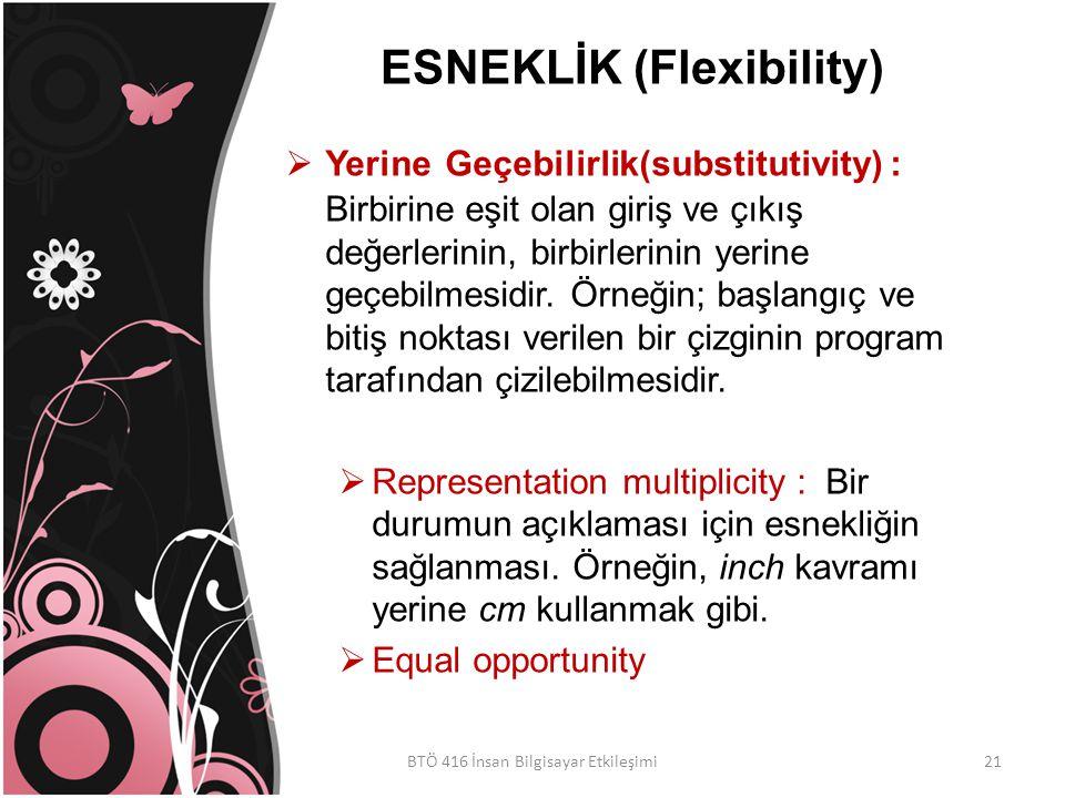 ESNEKLİK (Flexibility)  Yerine Geçebilirlik(substitutivity) : Birbirine eşit olan giriş ve çıkış değerlerinin, birbirlerinin yerine geçebilmesidir.