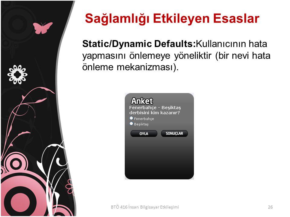 Sağlamlığı Etkileyen Esaslar BTÖ 416 İnsan Bilgisayar Etkileşimi Static/Dynamic Defaults:Kullanıcının hata yapmasını önlemeye yöneliktir (bir nevi hata önleme mekanizması).