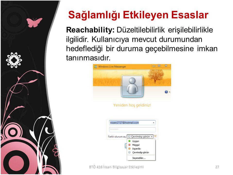 Sağlamlığı Etkileyen Esaslar BTÖ 416 İnsan Bilgisayar Etkileşimi Reachability: Düzeltilebilirlik erişilebilirlikle ilgilidir.