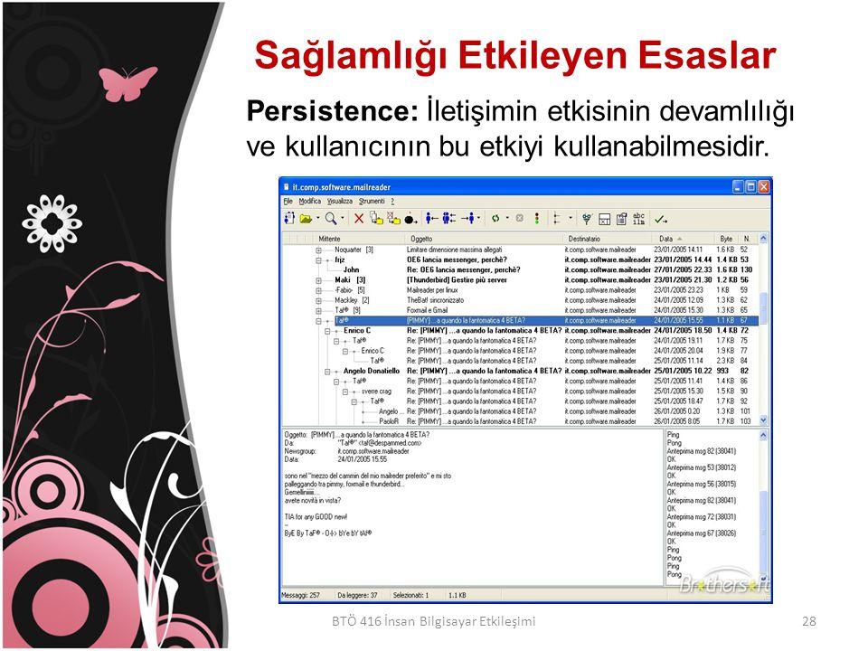 Sağlamlığı Etkileyen Esaslar BTÖ 416 İnsan Bilgisayar Etkileşimi Persistence: İletişimin etkisinin devamlılığı ve kullanıcının bu etkiyi kullanabilmesidir.