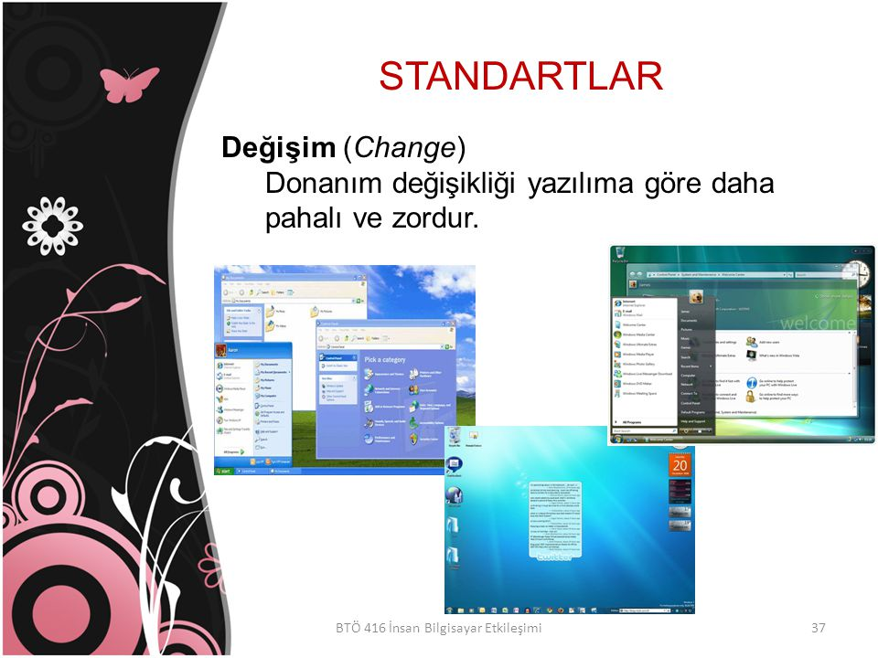 STANDARTLAR BTÖ 416 İnsan Bilgisayar Etkileşimi Değişim (Change) Donanım değişikliği yazılıma göre daha pahalı ve zordur.