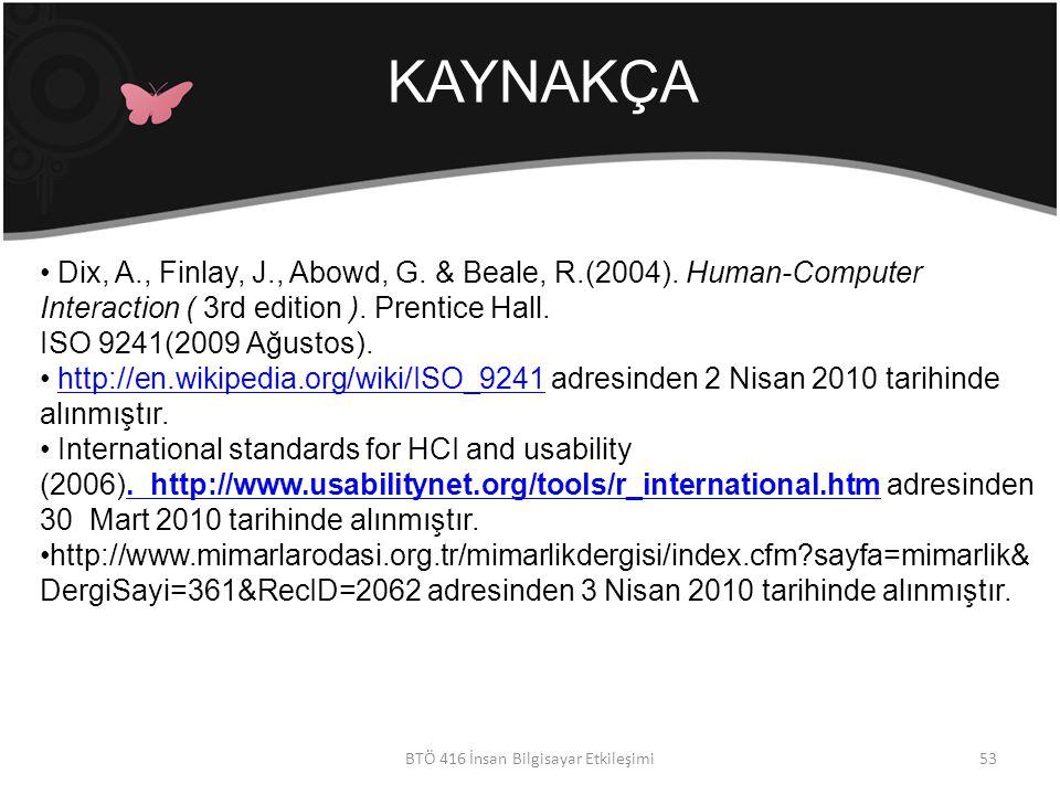 KAYNAKÇA BTÖ 416 İnsan Bilgisayar Etkileşimi Dix, A., Finlay, J., Abowd, G.