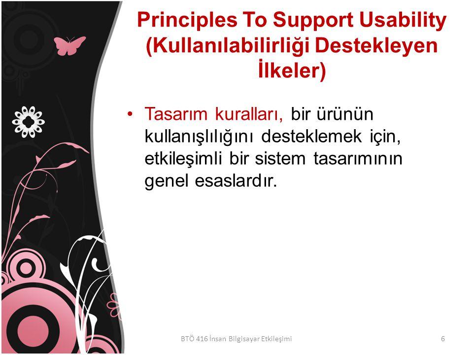 Principles To Support Usability (Kullanılabilirliği Destekleyen İlkeler) Tasarım kuralları, bir ürünün kullanışlılığını desteklemek için, etkileşimli bir sistem tasarımının genel esaslardır.