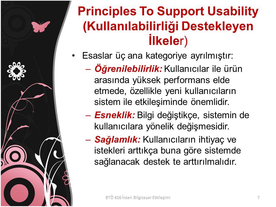 Principles To Support Usability (Kullanılabilirliği Destekleyen İlkeler) Esaslar üç ana kategoriye ayrılmıştır: –Öğrenilebilirlik: Kullanıcılar ile ürün arasında yüksek performans elde etmede, özellikle yeni kullanıcıların sistem ile etkileşiminde önemlidir.