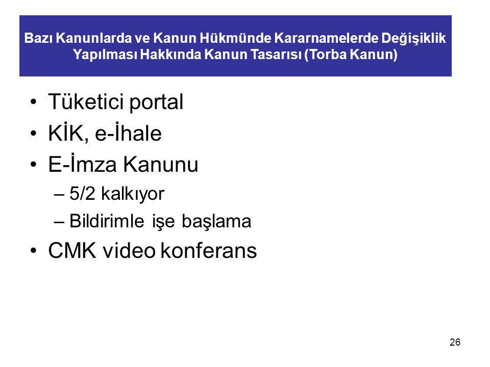 Tüketici portal KİK, e-İhale E-İmza Kanunu –5/2 kalkıyor –Bildirimle işe başlama CMK video konferans 26 Bazı Kanunlarda ve Kanun Hükmünde Kararnameler