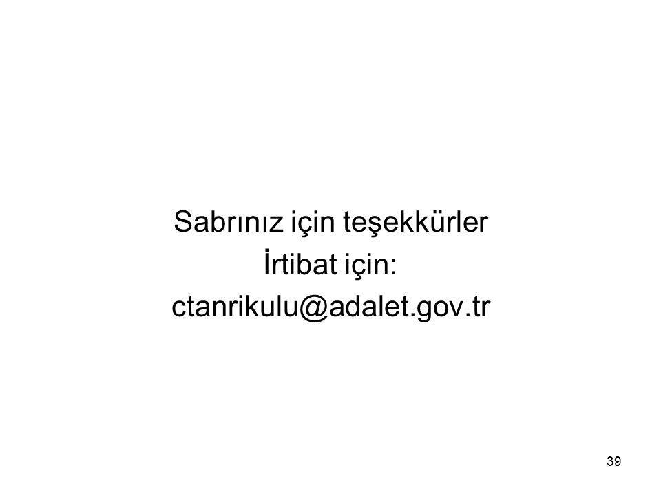 Sabrınız için teşekkürler İrtibat için: ctanrikulu@adalet.gov.tr 39