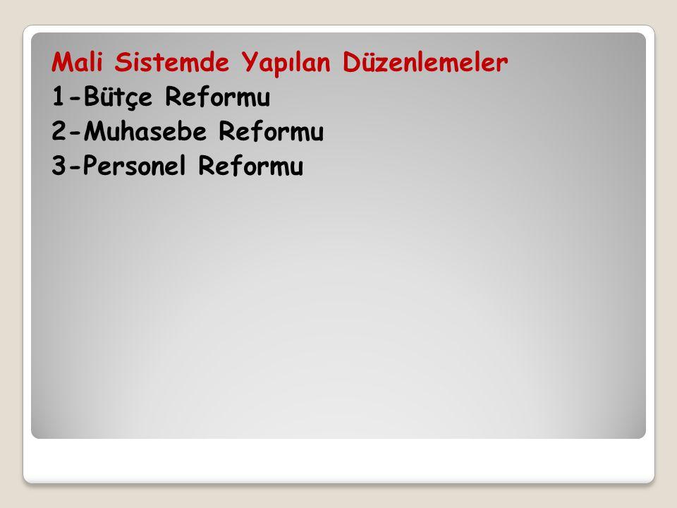 Mali Sistemde Yapılan Düzenlemeler 1-Bütçe Reformu 2-Muhasebe Reformu 3-Personel Reformu