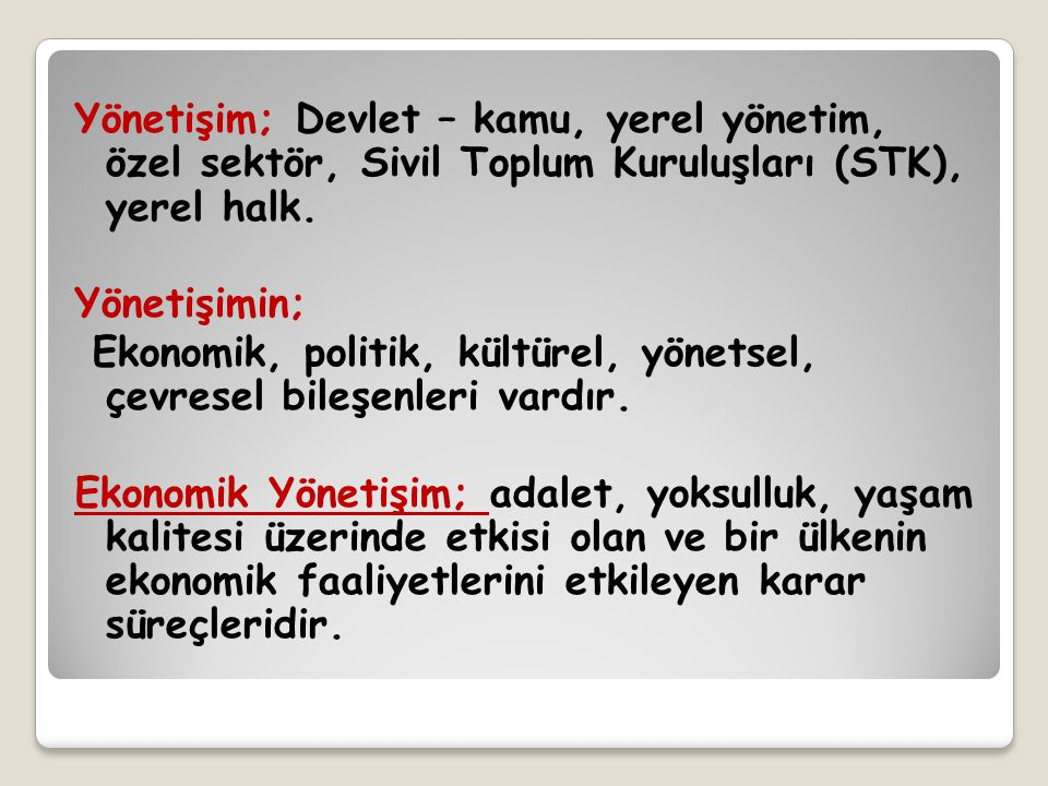 Yönetişim; Devlet – kamu, yerel yönetim, özel sektör, Sivil Toplum Kuruluşları (STK), yerel halk. Yönetişimin; Ekonomik, politik, kültürel, yönetsel,