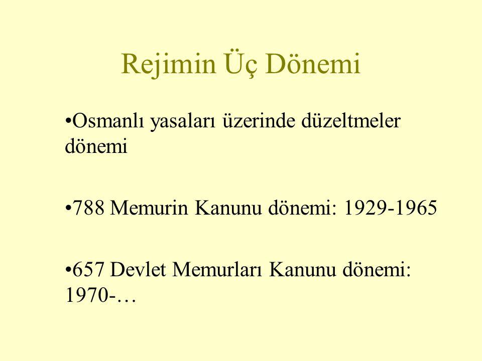 Rejimin Üç Dönemi Osmanlı yasaları üzerinde düzeltmeler dönemi 788 Memurin Kanunu dönemi: 1929-1965 657 Devlet Memurları Kanunu dönemi: 1970-…