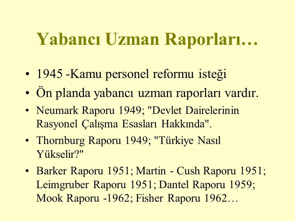 Yabancı Uzman Raporları… 1945 -Kamu personel reformu isteği Ön planda yabancı uzman raporları vardır. Neumark Raporu 1949;