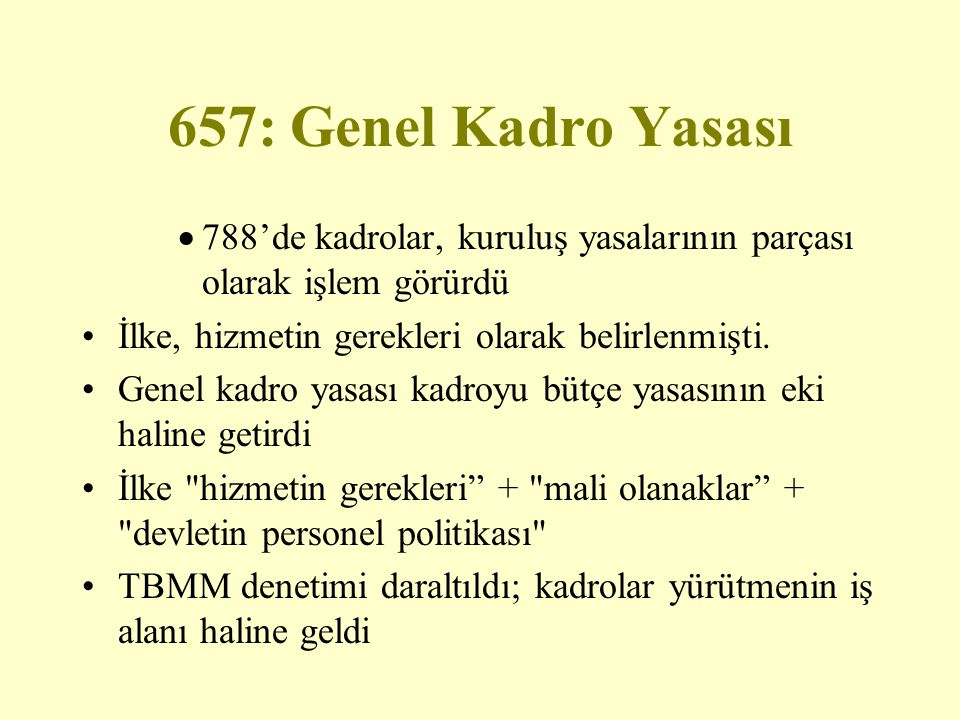 657: Genel Kadro Yasası  788'de kadrolar, kuruluş yasalarının parçası olarak işlem görürdü İlke, hizmetin gerekleri olarak belirlenmişti. Genel kadro