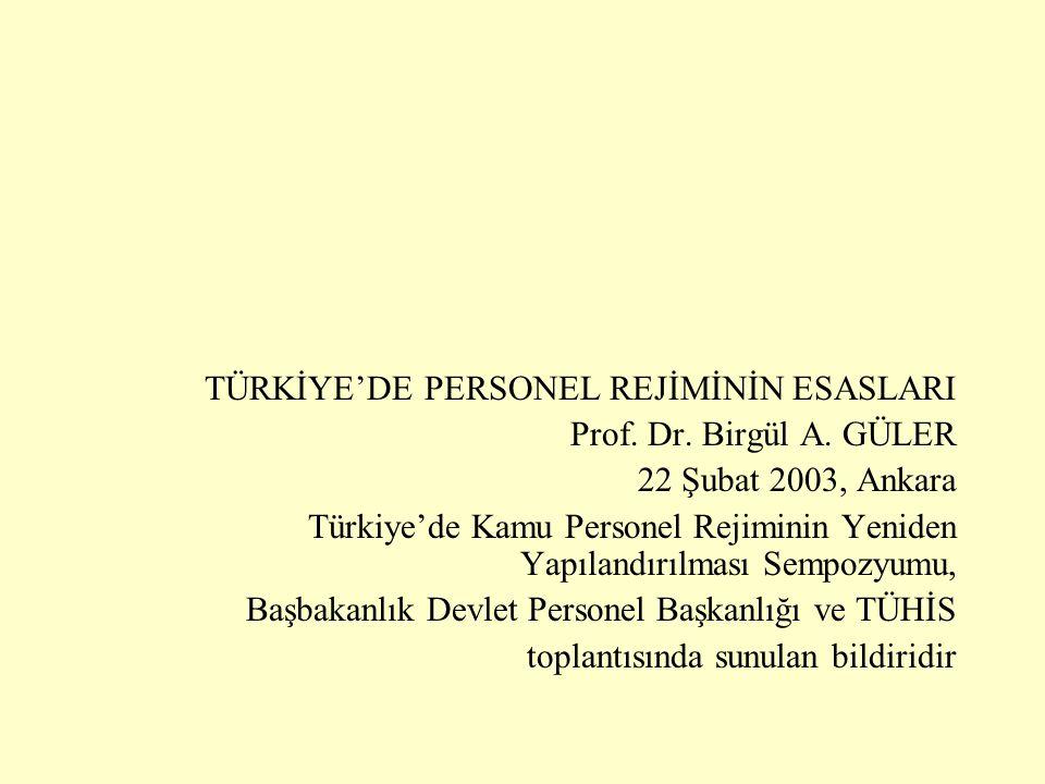 TÜRKİYE'DE PERSONEL REJİMİNİN ESASLARI Prof. Dr. Birgül A. GÜLER 22 Şubat 2003, Ankara Türkiye'de Kamu Personel Rejiminin Yeniden Yapılandırılması Sem
