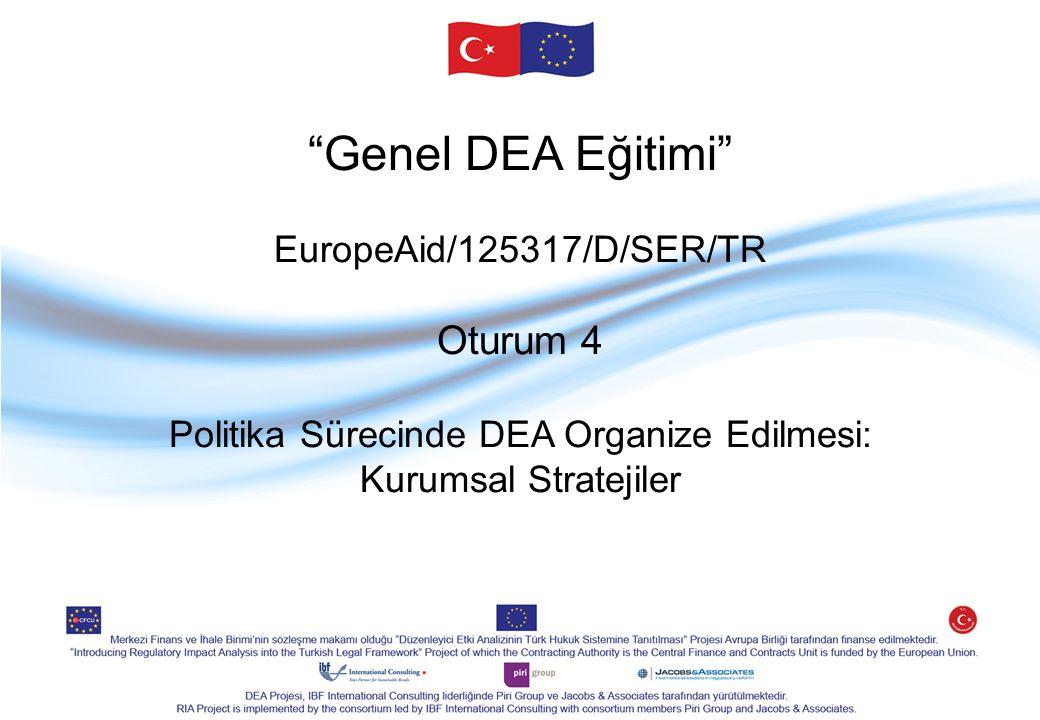 Genel DEA Eğitimi EuropeAid/125317/D/SER/TR Oturum 4 Politika Sürecinde DEA Organize Edilmesi: Kurumsal Stratejiler