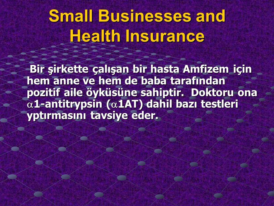 Small Businesses and Health Insurance Bir şirkette çalışan bir hasta Amfizem için hem anne ve hem de baba tarafından pozitif aile öyküsüne sahiptir.