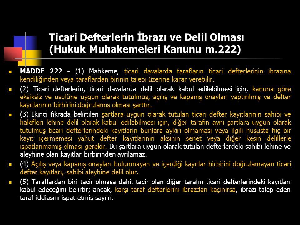 Ticari Defterlerin İbrazı ve Delil Olması (Hukuk Muhakemeleri Kanunu m.222) MADDE 222 - (1) Mahkeme, ticari davalarda tarafların ticari defterlerinin