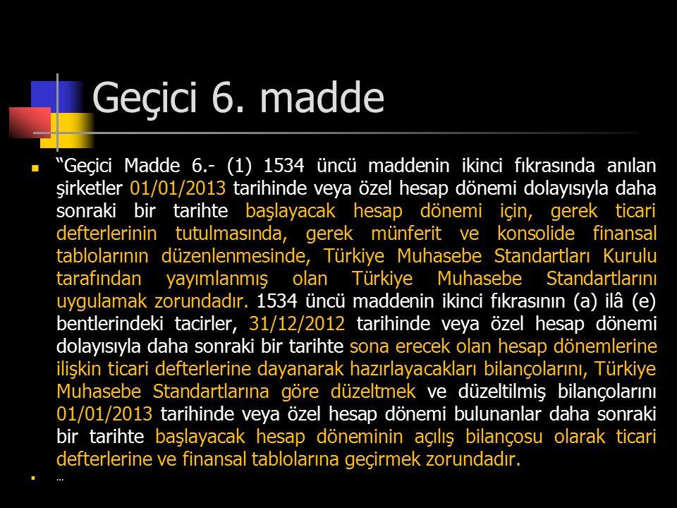 """Geçici 6. madde """"Geçici Madde 6.- (1) 1534 üncü maddenin ikinci fıkrasında anılan şirketler 01/01/2013 tarihinde veya özel hesap dönemi dolayısıyla da"""