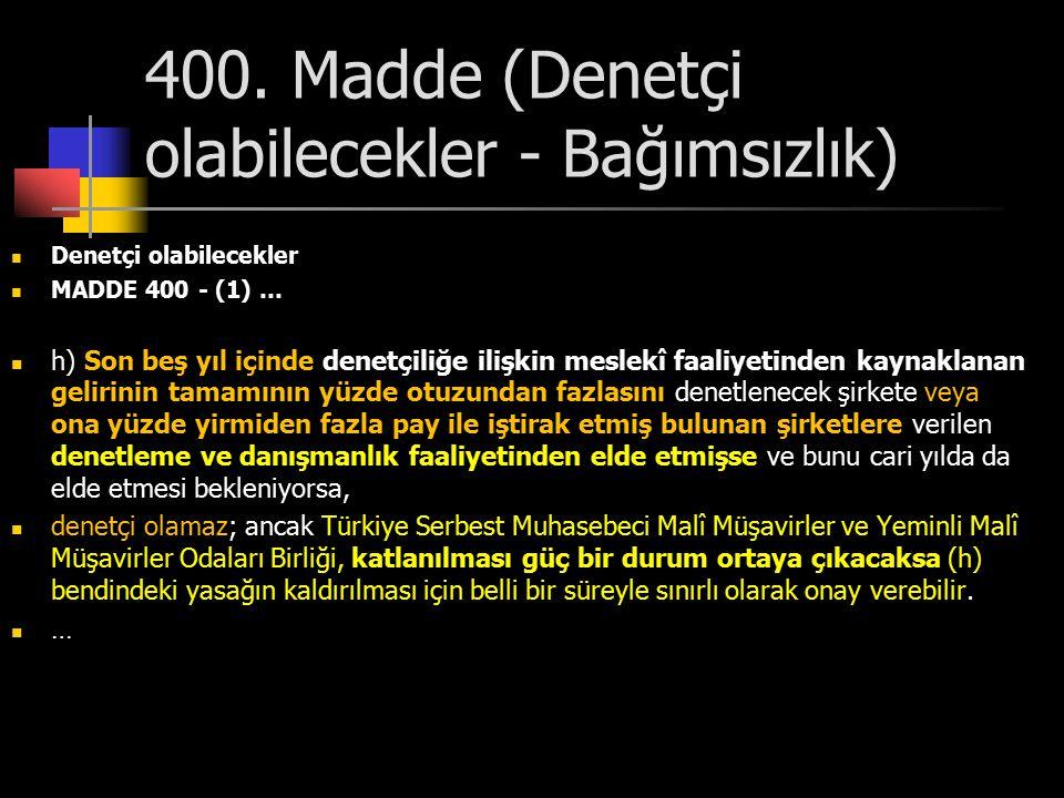 400. Madde (Denetçi olabilecekler - Bağımsızlık) Denetçi olabilecekler MADDE 400 - (1) … h) Son beş yıl içinde denetçiliğe ilişkin meslekî faaliyetind