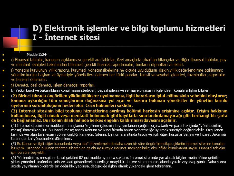 D) Elektronik işlemler ve bilgi toplumu hizmetleri I - İnternet sitesi Madde 1524- … ı) Finansal tablolar, kanunen açıklanması gerekli ara tablolar, ö