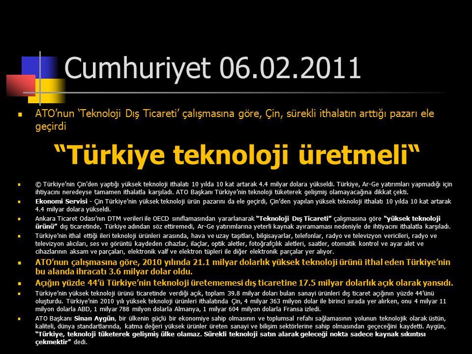 """Cumhuriyet 06.02.2011 ATO'nun 'Teknoloji Dış Ticareti' çalışmasına göre, Çin, sürekli ithalatın arttığı pazarı ele geçirdi """"Türkiye teknoloji üretmeli"""