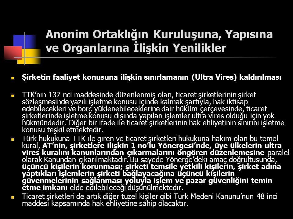 Anonim Ortaklığın Kuruluşuna, Yapısına ve Organlarına İlişkin Yenilikler Şirketin faaliyet konusuna ilişkin sınırlamanın (Ultra Vires) kaldırılması TT