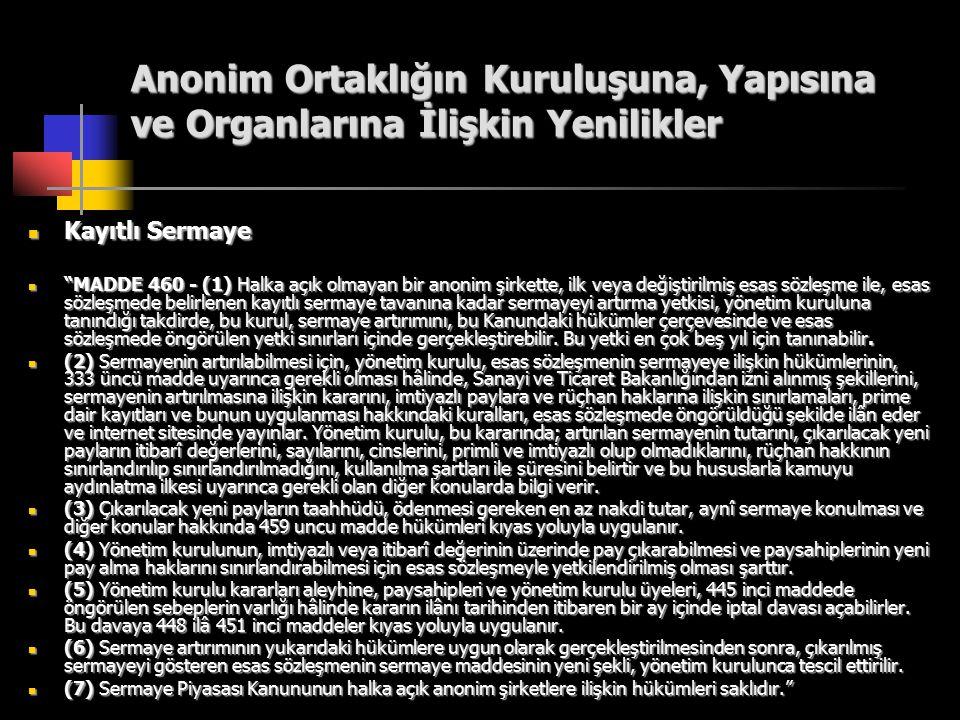 """Anonim Ortaklığın Kuruluşuna, Yapısına ve Organlarına İlişkin Yenilikler Kayıtlı Sermaye Kayıtlı Sermaye """"MADDE 460 - (1) Halka açık olmayan bir anoni"""