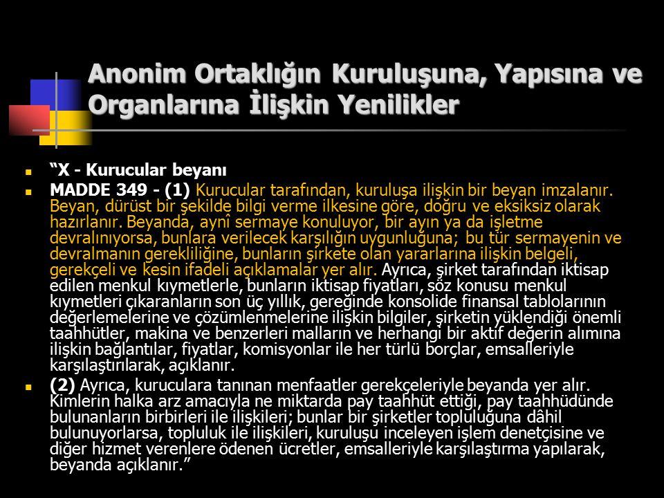 """Anonim Ortaklığın Kuruluşuna, Yapısına ve Organlarına İlişkin Yenilikler """"X - Kurucular beyanı MADDE 349 - (1) Kurucular tarafından, kuruluşa ilişkin"""