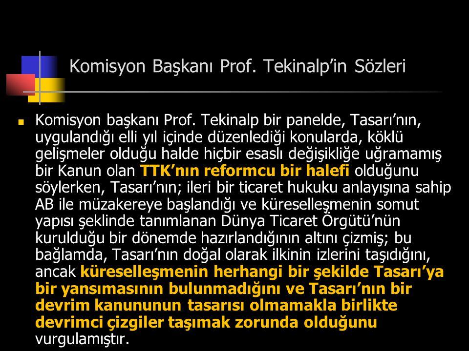 Komisyon Başkanı Prof. Tekinalp'in Sözleri Komisyon başkanı Prof. Tekinalp bir panelde, Tasarı'nın, uygulandığı elli yıl içinde düzenlediği konularda,