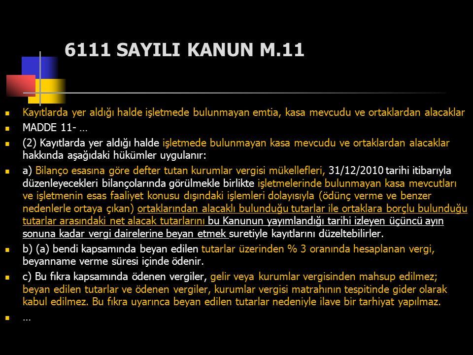 6111 SAYILI KANUN M.11 Kayıtlarda yer aldığı halde işletmede bulunmayan emtia, kasa mevcudu ve ortaklardan alacaklar MADDE 11- … (2) Kayıtlarda yer al