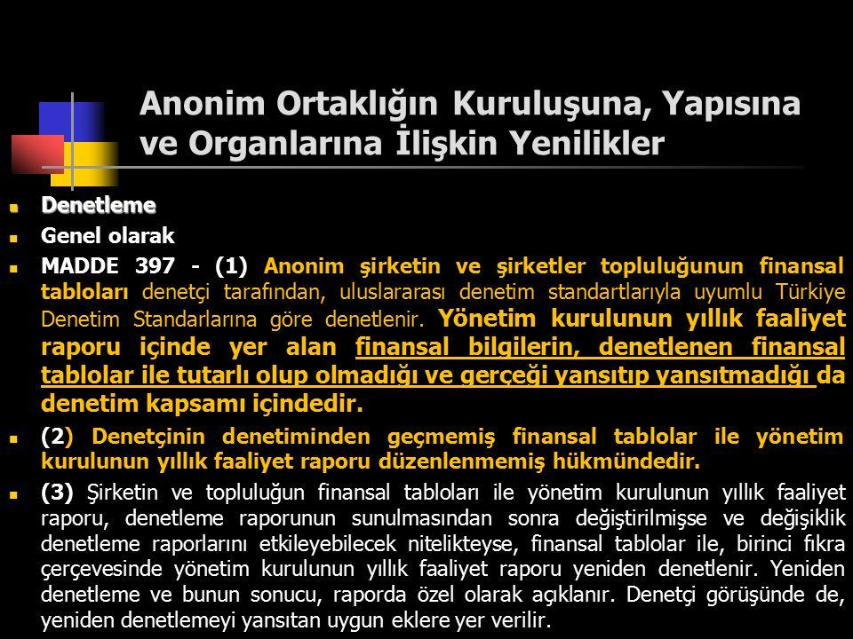 Anonim Ortaklığın Kuruluşuna, Yapısına ve Organlarına İlişkin Yenilikler Denetleme Denetleme Genel olarak MADDE 397 - (1) Anonim şirketin ve şirketler