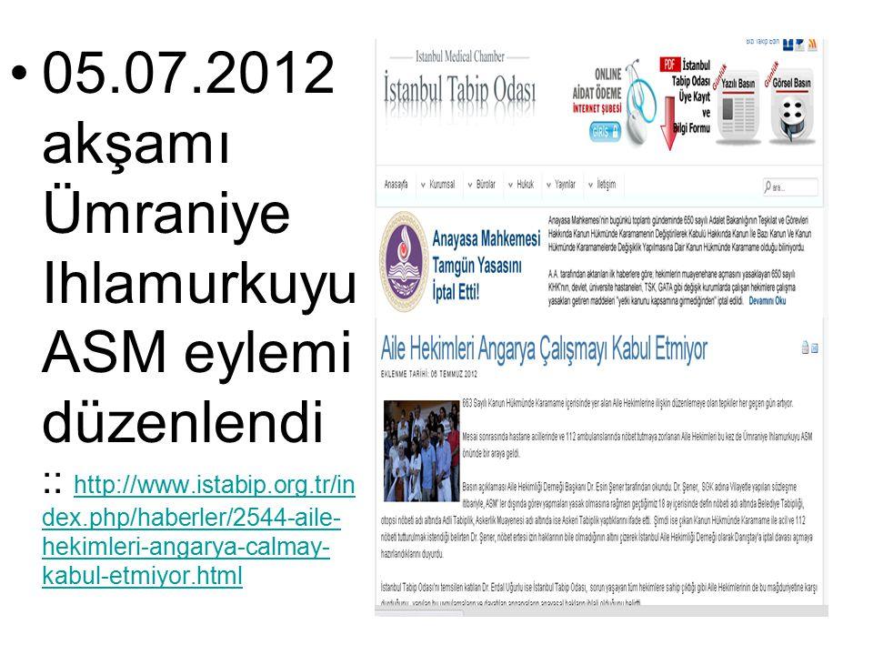 05.07.2012 akşamı Ümraniye Ihlamurkuyu ASM eylemi düzenlendi :: http://www.istabip.org.tr/in dex.php/haberler/2544-aile- hekimleri-angarya-calmay- kabul-etmiyor.html http://www.istabip.org.tr/in dex.php/haberler/2544-aile- hekimleri-angarya-calmay- kabul-etmiyor.html