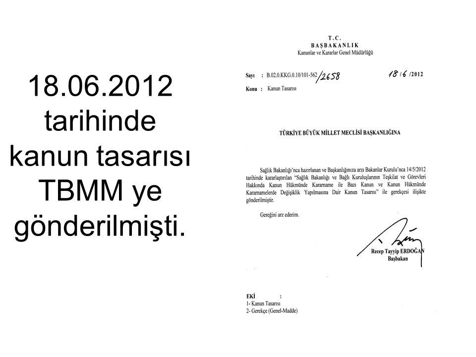 18.06.2012 tarihinde kanun tasarısı TBMM ye gönderilmişti.