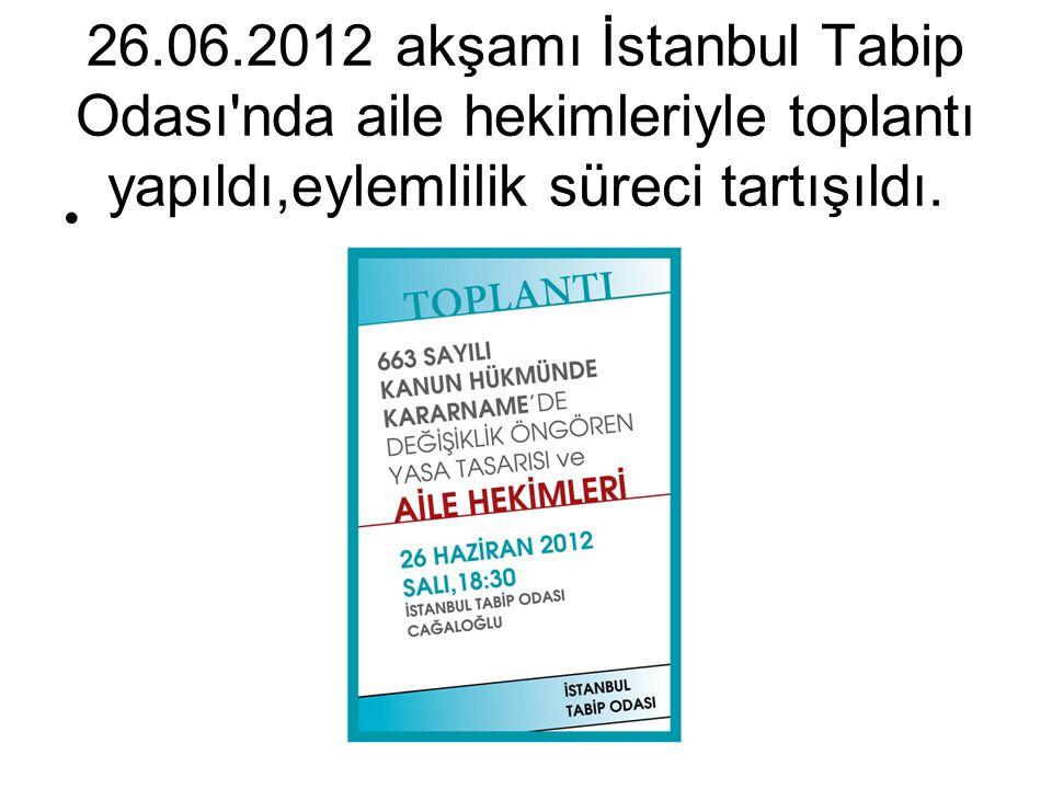 26.06.2012 akşamı İstanbul Tabip Odası nda aile hekimleriyle toplantı yapıldı,eylemlilik süreci tartışıldı.