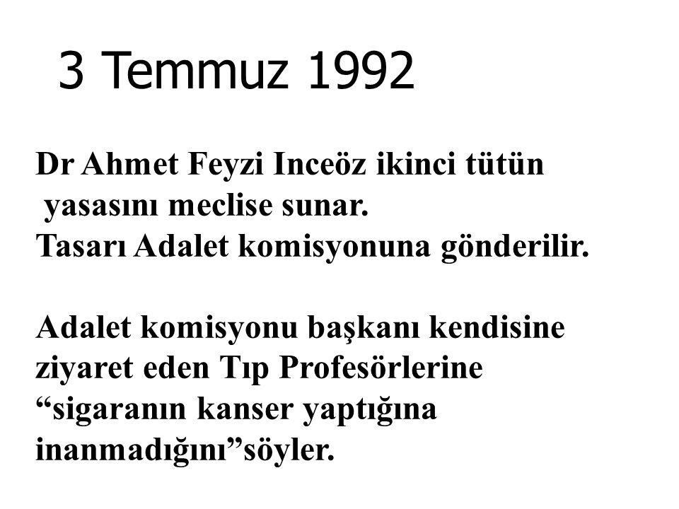 3 Temmuz 1992 Dr Ahmet Feyzi Inceöz ikinci tütün yasasını meclise sunar. Tasarı Adalet komisyonuna gönderilir. Adalet komisyonu başkanı kendisine ziya