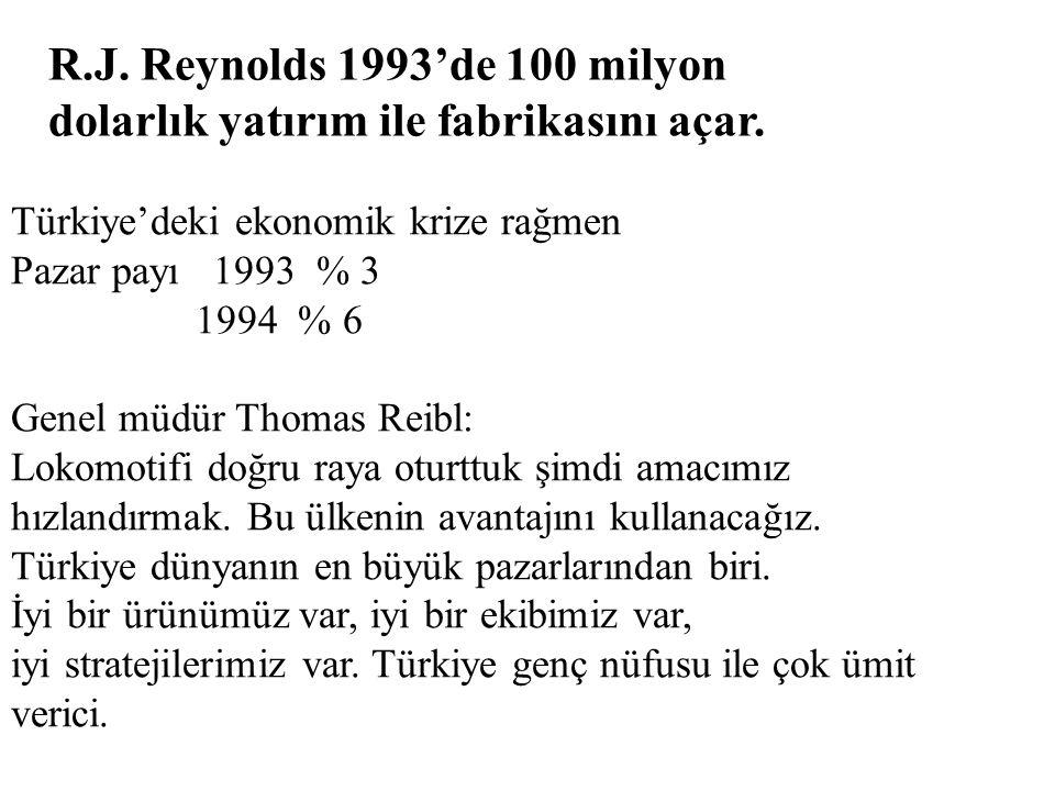 R.J. Reynolds 1993'de 100 milyon dolarlık yatırım ile fabrikasını açar. Türkiye'deki ekonomik krize rağmen Pazar payı 1993 % 3 1994 % 6 Genel müdür Th