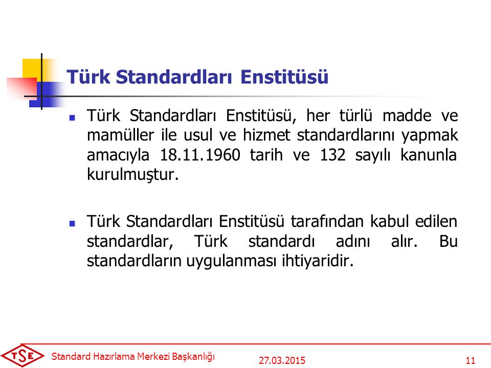 27.03.2015 Standard Hazırlama Merkezi Başkanlığı 11 Türk Standardları Enstitüsü Türk Standardları Enstitüsü, her türlü madde ve mamüller ile usul ve h