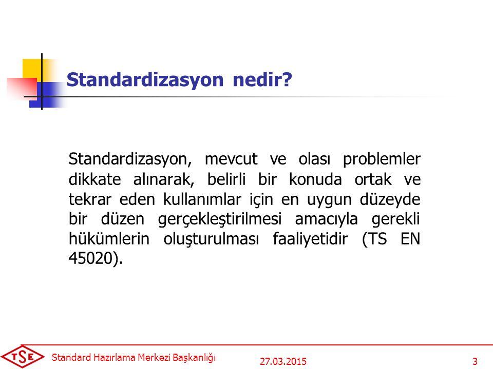 TÜRK STANDARDLARI (06/11/2012) Toplam Türk standardı 31.543 ISO'dan adapte edilen toplam Türk Standardı 7.928 IEC'den adapte edilen toplam Türk Standardı 2.239 CEN'den adapte edilen Türk Standardı 12.926 CENELEC'den adapte edilen Türk Standardı 4.359 ETSI'den adapte edilen toplam Türk Standardı 391 Toplam Avrupa Standardı 17.676 27.03.2015 Standard Hazırlama Merkezi Başkanlığı 14