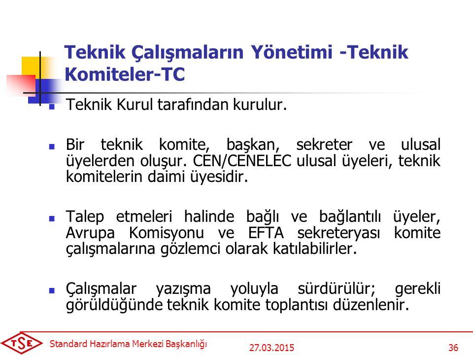 27.03.2015 Standard Hazırlama Merkezi Başkanlığı 36 Teknik Çalışmaların Yönetimi -Teknik Komiteler-TC Teknik Kurul tarafından kurulur.
