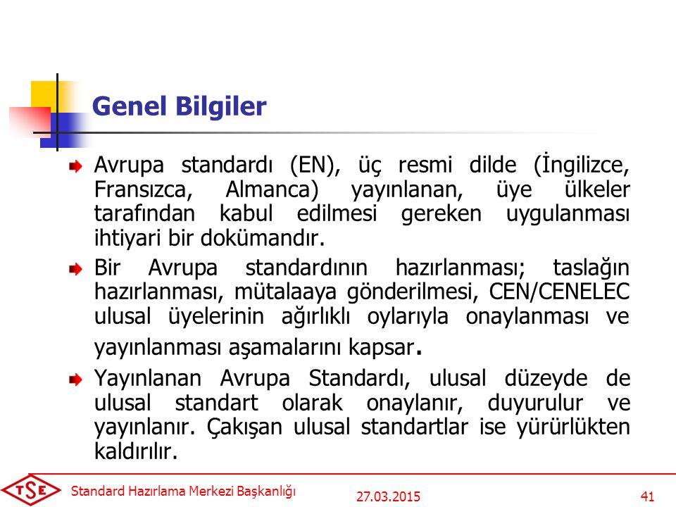 27.03.2015 Standard Hazırlama Merkezi Başkanlığı 41 Genel Bilgiler Avrupa standardı (EN), üç resmi dilde (İngilizce, Fransızca, Almanca) yayınlanan, ü