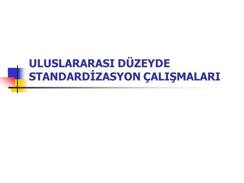 ULUSLARARASI DÜZEYDE STANDARDİZASYON ÇALIŞMALARI