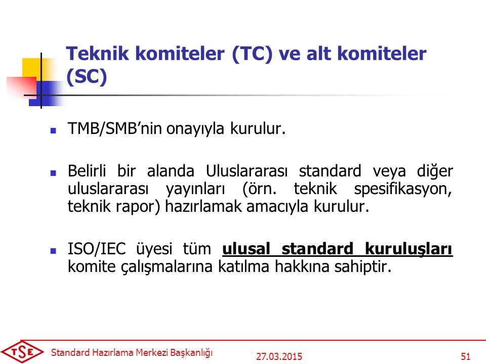 27.03.2015 Standard Hazırlama Merkezi Başkanlığı 51 Teknik komiteler (TC) ve alt komiteler (SC) TMB/SMB'nin onayıyla kurulur. Belirli bir alanda Ulusl