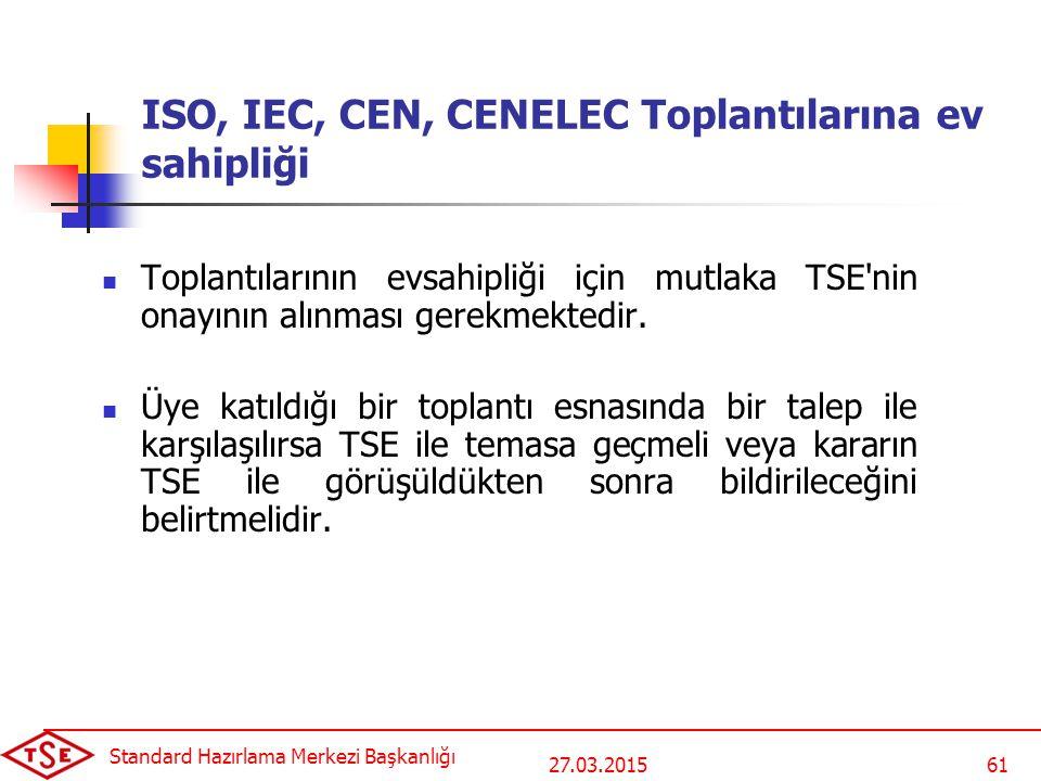 27.03.2015 Standard Hazırlama Merkezi Başkanlığı 61 ISO, IEC, CEN, CENELEC Toplantılarına ev sahipliği Toplantılarının evsahipliği için mutlaka TSE nin onayının alınması gerekmektedir.