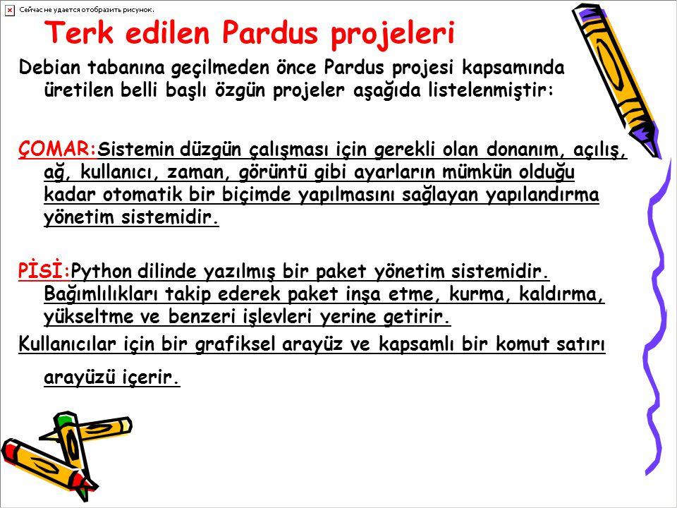 Terk edilen Pardus projeleri Debian tabanına geçilmeden önce Pardus projesi kapsamında üretilen belli başlı özgün projeler aşağıda listelenmiştir: ÇOM