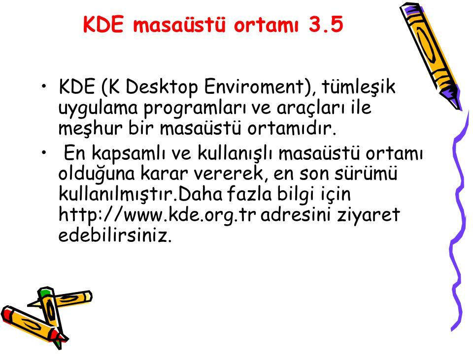 KDE masaüstü ortamı 3.5 KDE (K Desktop Enviroment), tümleşik uygulama programları ve araçları ile meşhur bir masaüstü ortamıdır. En kapsamlı ve kullan